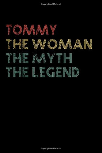 Tommy The Woman The Myth The Legend Notebook: Personalized Name Birthday Gift a Beautiful - 110 Pages, 6 x 9 inches... Present Ideas, Journal, College Ruled - Perfect Gift For Tommy