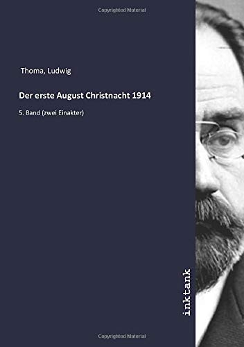 Der erste August Christnacht 1914: 5. Band (zwei Einakter)