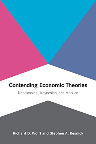 Compare Textbook Prices for Contending Economic Theories: Neoclassical, Keynesian, and Marxian The MIT Press  ISBN 9780262517836 by Wolff, Richard D.,Resnick, Stephen A.