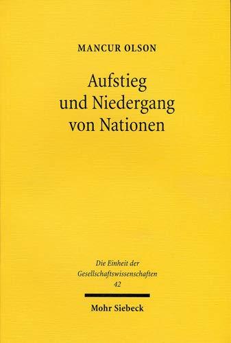 Aufstieg und Niedergang von Nationen: Ökonomisches Wachstum, Stagflation und soziale Starrheit (Einheit der Gesellschaftswissenschaften, Band 42)