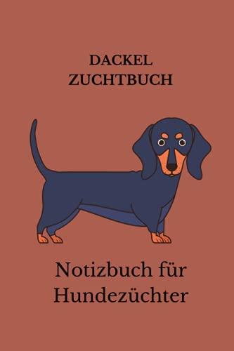 Dackel Hunde Zucht Buch, Notizbuch für Hundezüchter: Hundezucht Planer mit über 100 Seiten, alle Rüden, Hündinnen, Welpen und Kreuzungen im Blick, ... für alle Hundeliebhaber und Hundebesitzer