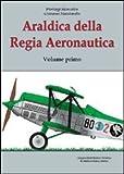 Araldica della regia aeronautica. Ediz. illustrata (Vol. 1)
