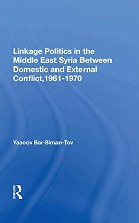 Linkage Politics In The Middle East: Syria Between Domestic And External Conflict, 1961-1970