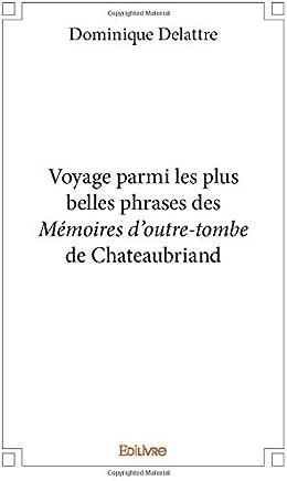 Voyage parmi les plus belles phrases des Mémoires doutre-tombe de Chateaubriand