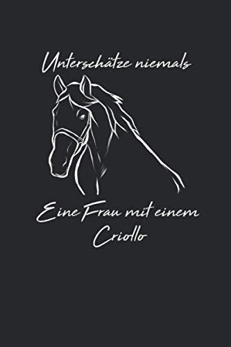 Unterschätze Niemals Eine Frau Mit einem Criollo: Reiten Pferd Reiterin Reiter Notizbuch / Tagebuch / Heft mit Linierten Seiten. Notizheft mit Linien, Journal, Planer für Termine oder To-Do-Liste.