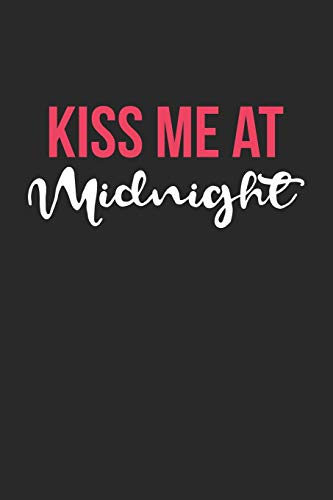 New Years Eve Notebook - Kiss Me At Midnight Happy New Year New Years Eve - New Years Eve Journal - New Years Eve Diary: Medium College-Ruled Journey Diary, 110 page, Lined, 6x9 (15.2 x 22.9 cm)