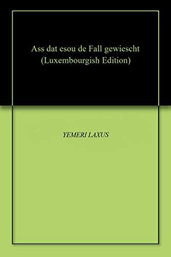 Ass dat esou de Fall gewiescht (Luxembourgish Edition)