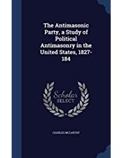 The Antimasonic Party, a Study of Political Antimasonry in the United States, 1827-184