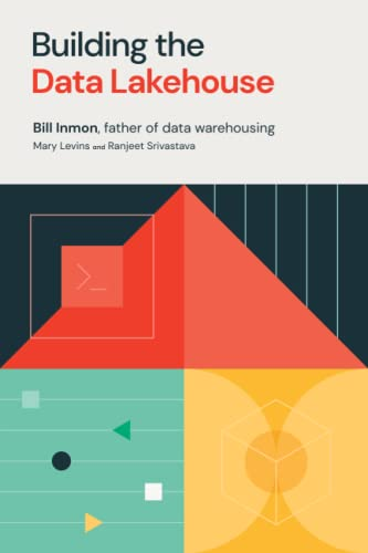 Compare Textbook Prices for Building the Data Lakehouse First Edition ISBN 9781634629669 by Inmon, Bill,Levins, Mary,Srivastava, Ranjeet