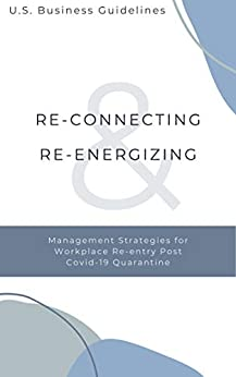 Re-Connecting & Re-Energizing: Management Strategies for Workplace Re-entry Post Covid-19 Quarantine by [Barbara Brown PhD, Simona Efanov PsyD, Emma Jackson Smith LPC, Francesca Alesi PsyD]