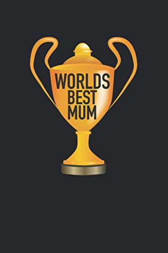 World's Best Mum: First Place Trophy Winner Mothers Day Gift, Lined Journal, 120 Pages, 6x9, Perfect Notebook and To-do Lists