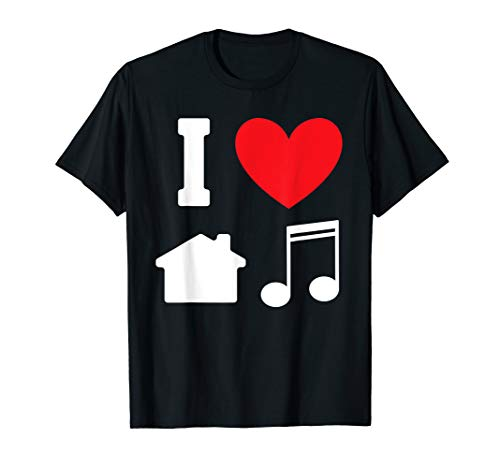 I Love House Music Funny Electronic Dance Techno Lover T-Shirt