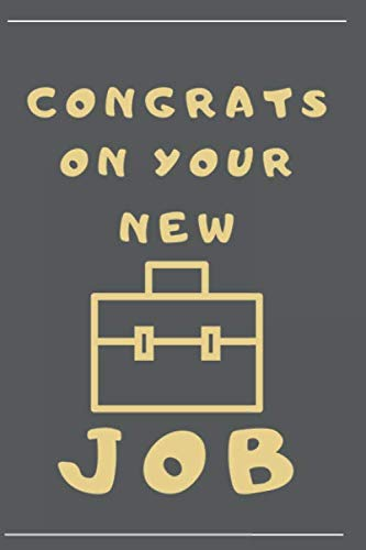congrats on your new job notebook:congratulations on your new job journal/notebook: best gift to mom, dad, brother, sister, friend, boys and girls 110 Pages Soft and Matte cover ( 6 x 9 inches )