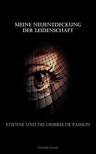 Meine Neuentdeckung der Leidenschaft: Etienne und die Ombres de Passion (l'Ombre de Passion 1)