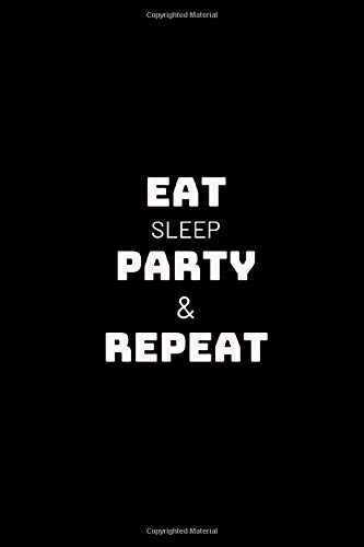 Eat Sleep Party & Repeat: Lined College Notebook for Writing 110 Pages with Softback Matte Cover