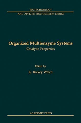 Organized Multienzyme Systems: Catalytic Properties (Biotechnology and applied biochemistry series) (English Edition)