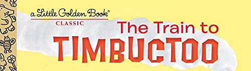 The Train to Timbuctoo (Little Golden Book)