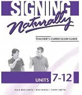 Signing Naturally: Units 7-12 Teachers Curriculum