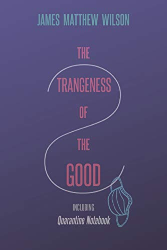 The Strangeness of the Good, Including Quarantine Notebook