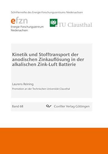 Kinetik und Stofftransport der anodischen Zinkauflösung in der alkalischen Zink-Luft Batterie (Schriftenreihe des Energie-Forschungszentrums Niedersachsen (EFZN))