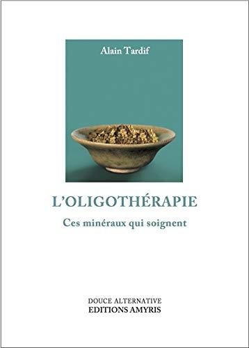 L\'oligothérapie - Ces minéraux qui soignent (Douce Alternative)
