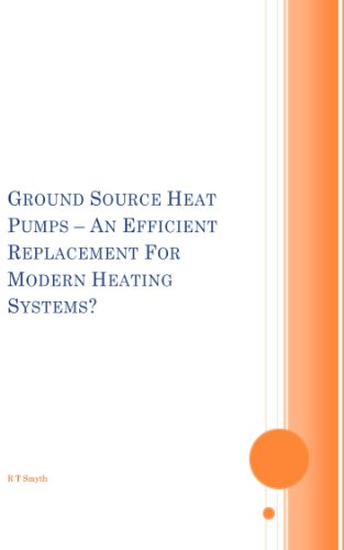 GROUND SOURCE HEAT PUMPS – AN EFFICIENT REPLACEMENT FOR MODERN HEATING SYSTEMS? (English Edition)