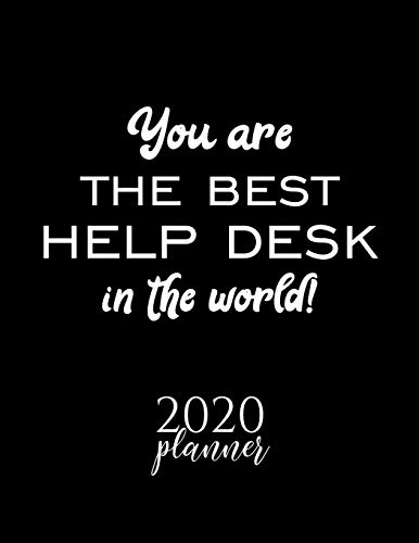 You Are The Best Help Desk In The World! 2020 Planner: Nice 2020 Calendar for Help Desk - Christmas Gift Idea for Help Desk - Help Desk Journal for 2020 - 120 pages 8.5x11 inches