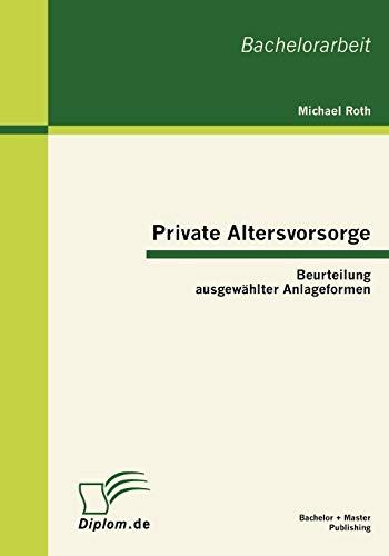 Private Altersvorsorge: Beurteilung ausgewählter Anlageformen
