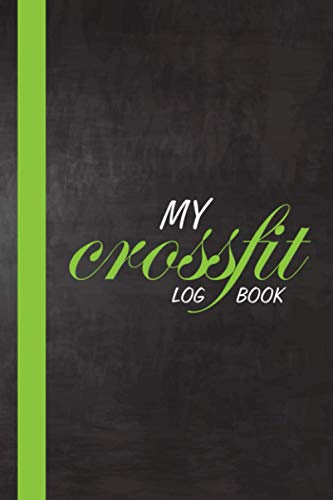 My CrossFit Log Book: Crossfit workbook Wod training log. Ultimate wod log book, from beginner to ballistic. Exercise log journal and notebook for women who do crossfit