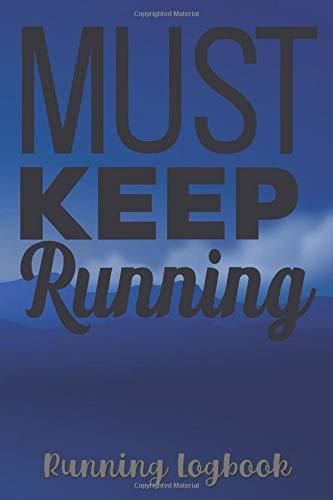 Must Keep Running Running Logbook: A Daily Running Training Guide