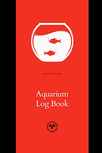 Aquarium Log Book: Track, Record And Remember all of your Aquarium Maintenance and Care, Air Pump, Heater, And More, Guide for Beginners and Experts, ... 6