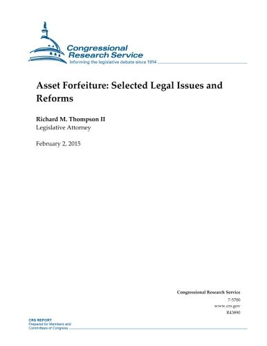 Asset Forfeiture: Selected Legal Issues and Reforms (CRS Reports)