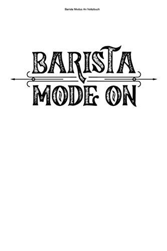Barista Modus An Notizbuch: 100 Seiten | Punkteraster | Lustig Training Espresso Kurs Kaffee Baristas Barista Beruf Cafe Koffein