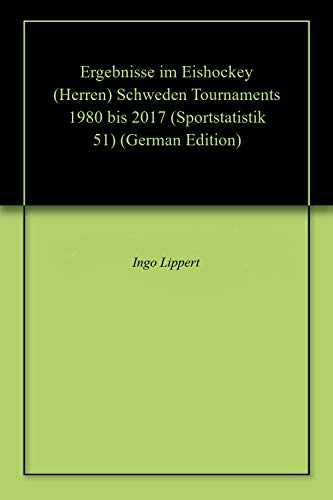 Ergebnisse im Eishockey (Herren) Schweden Tournaments 1980 bis 2017 (Sportstatistik 51)
