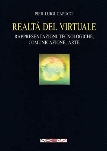 Realtà del virtuale. Rappresentazioni tecnologiche, comunicazione, arte