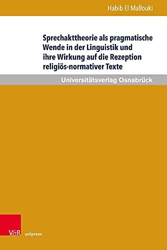 Sprechakttheorie als pragmatische Wende in der Linguistik und ihre Wirkung auf die Rezeption religiös-normativer Texte (Veröffentlichungen des ... Islamstudien der Universität Osnabrück)