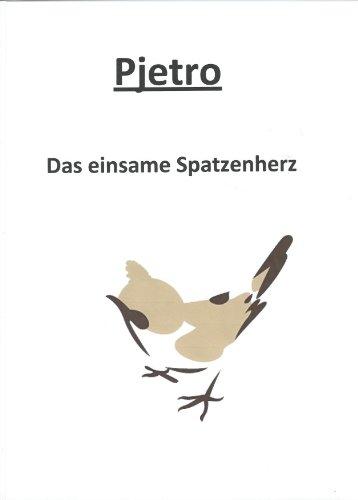 Pjetro - Das einsame Spatzenherz (German Edition)
