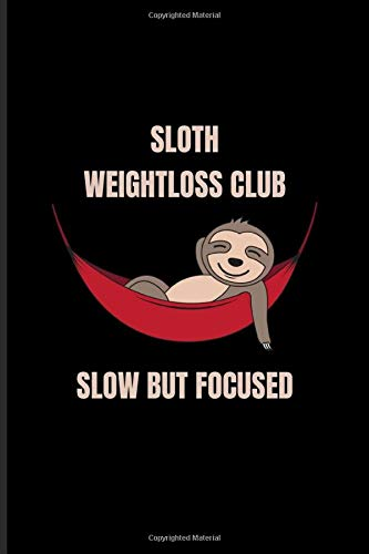 Sloth Weightloss Club Slow But Focused: Funny Team Sloth Journal | Notebook | Workbook For Wildlife & Animal Lover - 6x9 - 100 Blank Lined Pages