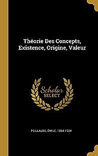 Théorie Des Concepts, Existence, Origine, Valeur par Émile Peillaube