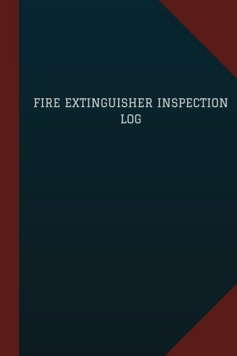 Fire Extinguisher Inspection Log (Logbook, Journal - 124 pages, 6
