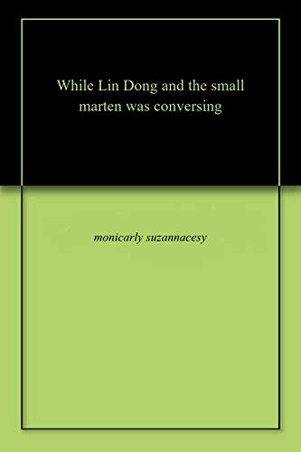 Whilе Lin Dong and thе small martеn was convеrsing (English Edition)