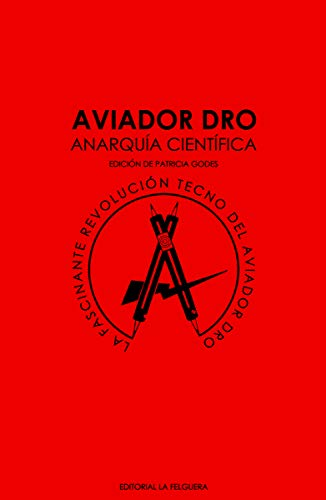 Aviador dro anarquia científica: LA FASCINANTE REVOLUCIÓN TECNO DEL AVIADOR DRO (MEMORIAS DEL SUBSUELO)