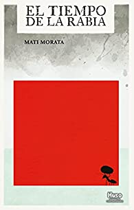 El tiempo de la rabia par Mati Morata