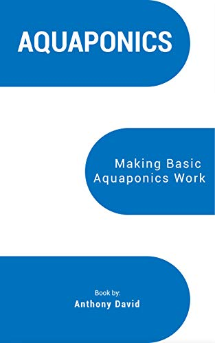 AQUAPONICS: Making Basic Aquaponics Work (English Edition)