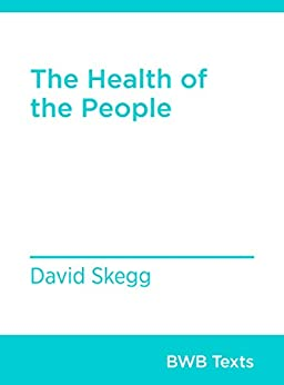 The Health of the People (BWB Texts Book 74) by [David Skegg]