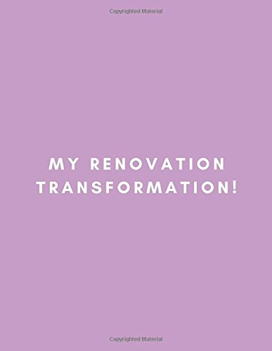 My Renovation Transformation: Decorating Planner Notebook for Interior Design Plans, Home Decor Style and Furniture Planning, House Layout Floor Plans for Notes and Drawing your Dream Home