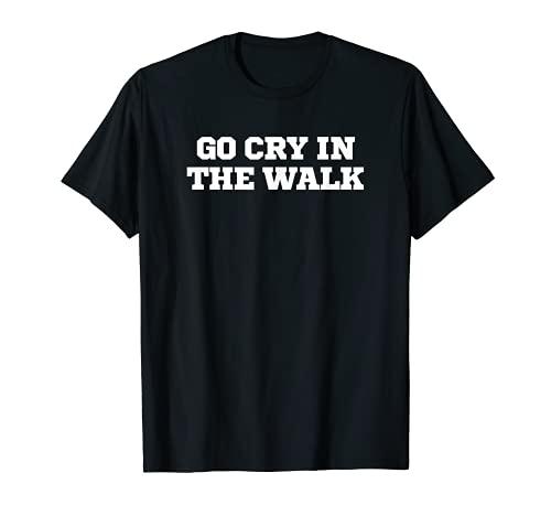 ジョーク面白いゴー・クライ・イン・ザ・ウォーク Tシャツ