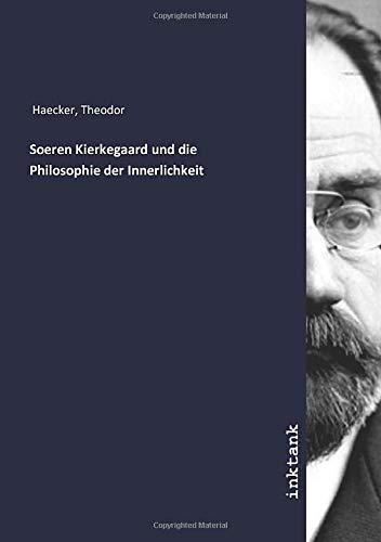 Soeren Kierkegaard und die Philosophie der Innerlichkeit