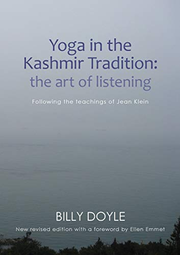Yoga in the Kashmir Tradition: The Art of Listening: Following the Teachings of Jean Klein