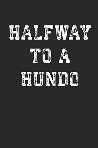 Halfway To A Hundo: Funny 50th Birthday Gift Notebook (6x9') | 100 Page Blank Lined Notebook For To-Do Lists or Daily Journaling